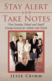 Stay Alert and Take Notes - New Sunday School and Small Group Lessons for Adults and Youth ebook by Jesse Crimm