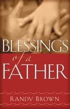 Blessings of a Father ebook by Randy Brown