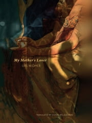My Mother's Lover ebook by Urs Widmer, Donal McLaughlin