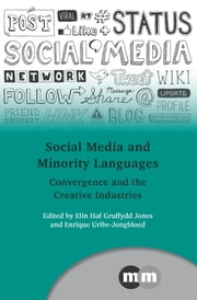 Social Media and Minority Languages - Convergence and the Creative Industries ebook by Elin Haf Gruffydd Jones,Enrique Uribe-Jongbloed