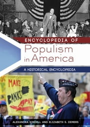 Encyclopedia of Populism in America: A Historical Encyclopedia [2 volumes] ebook by Alexandra Kindell,Elizabeth S. Demers Ph.D.