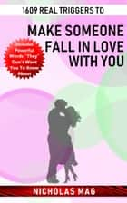 1609 Real Triggers to Make Someone Fall in Love with You ebook by Nicholas Mag