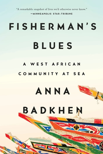 Fisherman's Blues - A West African Community at Sea ebook by Anna Badkhen