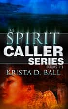 Spirit Caller - Books 1-3 ebook by Krista D. Ball