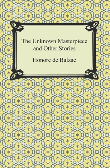 The Unknown Masterpiece and Other Stories 電子書 by Honore de Balzac