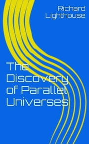 The Discovery of Parallel Universes ebook by Richard Lighthouse