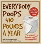 Everybody Poops 410 Pounds a Year - An Illustrated Bathroom Companion for Grown-Ups ebook by Deuce Flanagan, David R. Dudley