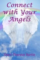 Connect with Your Angels ebook by Sheri-Therese Bartle