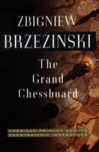 The Grand Chessboard ebook by Zbigniew Brzezinski