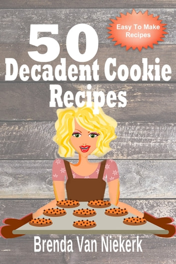 50 Decadent Cookie Recipes ebook by Brenda Van Niekerk