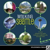 Walking Seattle - 35 Tours of the Jet City's Parks, Landmarks, Neighborhoods, and Scenic Views ebook by Clark Humphrey