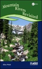 Mountain Rivers Revisited ebook by Ellen Wohl