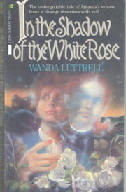 In the Shadow of the White Rose ebook by Wanda Luttrell