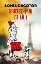 SORTEZ-MOI DE LÀ ! ebook by