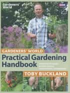 Gardeners' World Practical Gardening Handbook ebook by Toby Buckland