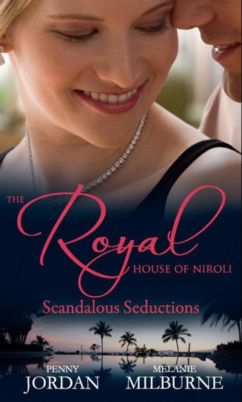 The Royal House of Niroli: Scandalous Seductions: The Future King's Pregnant Mistress / Surgeon Prince, Ordinary Wife (Mills & Boon M&B) ebook by Penny Jordan,Melanie Milburne