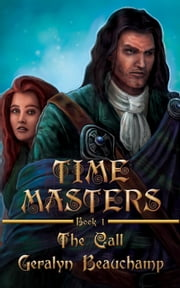 Time Masters Book One; The Call - Time Masters, #1 ebook by Geralyn Beauchamp