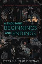 A Thousand Beginnings and Endings ebook by Ellen Oh, Elsie Chapman, Renée Ahdieh,...