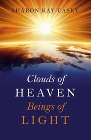 Clouds of Heaven, Beings of Light ebook by Sharon Kay Casey