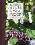 A First Course in Wine - From Grape to Glass ebook by