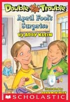 Double Trouble #2: April Fool's Surprise ebook by Abby Klein, John McKinley