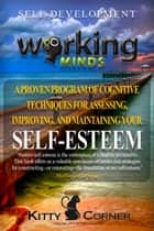 Working Minds: A Proven Program of Cognitive Techniques for Assessing, Improving, and Maintaining Your Self-Esteem - How to Be Happy, Feeling Good, Goal Setting, Positive Thinking, Personality Psychology ebook by Kitty Corner