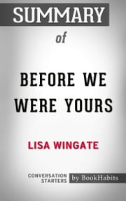 Summary of Before We Were Yours by Lisa Wingate | Conversation Starters ebook by Book Habits