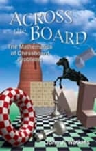 Across the Board - The Mathematics of Chessboard Problems ebook by John J. Watkins