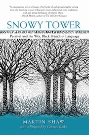 Snowy Tower - Parzival and the Wet Black Branch of Language ebook by Martin Shaw,Coleman Barks