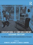 Education as Enforcement - The Militarization and Corporatization of Schools ebook by Kenneth J. Saltman, David A. Gabbard