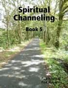 Spiritual Channeling Book 5 ebook by Paul Schofield, Paul Hutton