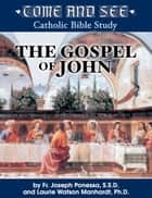 Come and See: The Gospel of John ebook by Fr. Joseph L. Ponessa S.S.D., Laurie Watson Manhardt Ph.D.