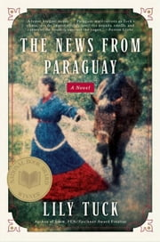The News from Paraguay ebook by Lily Tuck