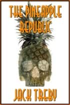 The Pineapple Republic eBook by Jack Treby