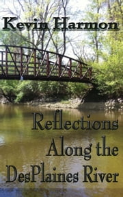 Reflections Along the DesPlaines River ebook by Kevin Harmon