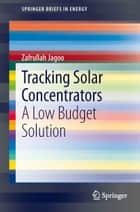 Tracking Solar Concentrators ebook by Zafrullah Jagoo