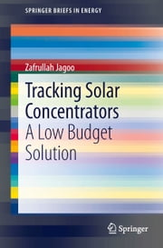 Tracking Solar Concentrators - A Low Budget Solution ebook by Zafrullah Jagoo