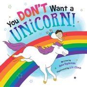 You Don't Want a Unicorn! audiobook by Ame Dyckman