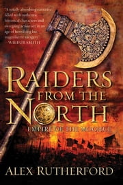 Raiders from the North - Empire of the Moghul eBook by Alex Rutherford