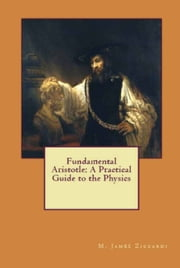 Fundamental Aristotle: A Practical Guide to the Physics ebook by M. James Ziccardi