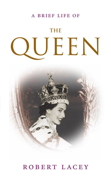 A Brief Life of the Queen ebook by Robert Lacey