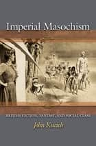 Imperial Masochism ebook by John Kucich