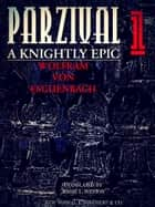 Parzival A Knightly Epic Volume 1 (of 2) (English Edition) ebook by Wolfram von Eschenback, Jessie L. Weston