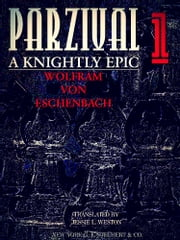 Parzival A Knightly Epic Volume 1 (of 2) (English Edition) ebook by Wolfram von Eschenback,Jessie L. Weston