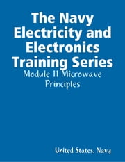 The Navy Electricity and Electronics Training Series: Module 11 Microwave Principles ebook by United States Navy