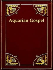 The Aquarian Gospel of Jesus the Christ - The Philosophic and Practical Basis of the Religion of the Aquarian Age of the World and of the Church Universal Transcribed from the Book of God's Remembrances, Known as the Akashic Records ebook by Levi H. Dowling,Eva S. Dowling, Introduction