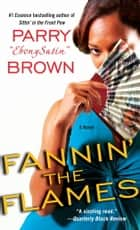 Fannin' the Flames - A Novel ebook by Parry EbonySatin Brown