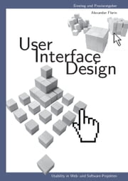 User - Interface - Design - Usability in Web- und Software-Projekten ebook by Alexander Florin