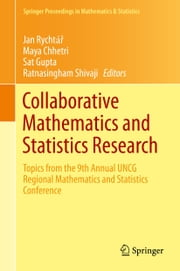 Collaborative Mathematics and Statistics Research - Topics from the 9th Annual UNCG Regional Mathematics and Statistics Conference ebook by Jan Rychtar,Maya Chhetri,Ratnasingham Shivaji,Sat N. Gupta