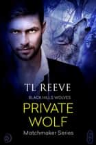 Private Wolf (Black Hills Wolves #54) ebook by TL Reeve
